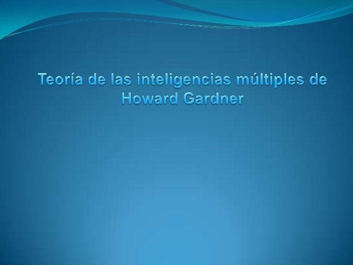 Teoría de las inteligencias múltiples de <br />Howard Gardner<br />