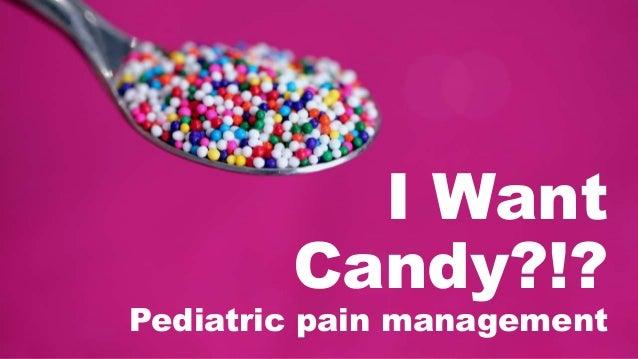 I Want Candy?!? Pediatric pain management