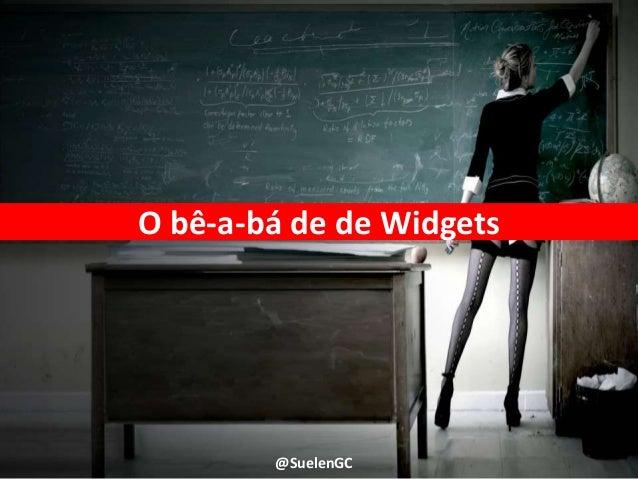 O bê-a-bá de de Widgets @SuelenGC