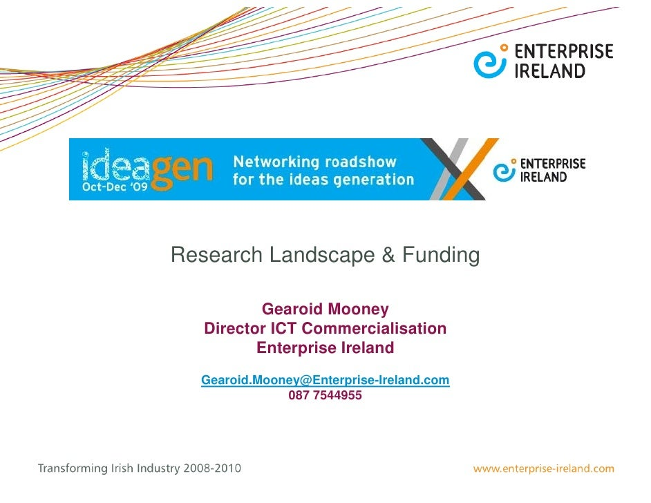 Research Landscape & Funding            Gearoid Mooney    Director ICT Commercialisation           Enterprise Ireland   Ge...