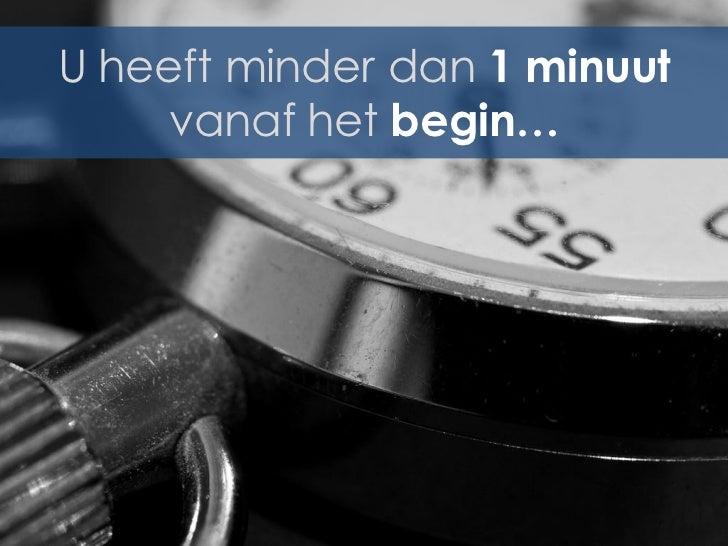 U heeft minder dan 1 minuut    vanaf het begin…