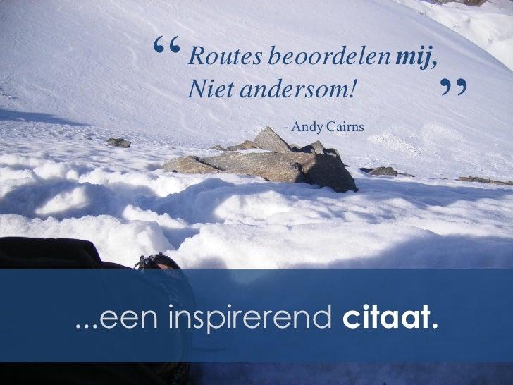 """""""   Routes beoordelen mij,         Niet andersom!                 - Andy Cairns   """"...een inspirerend citaat."""