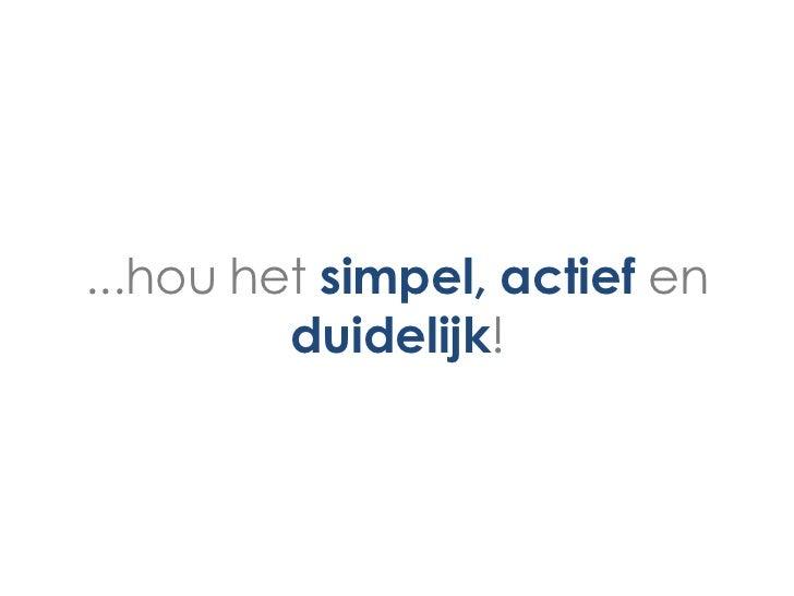 ...hou het simpel, actief en         duidelijk!
