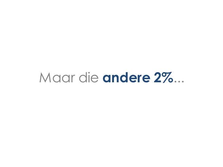 Maar die andere 2%...