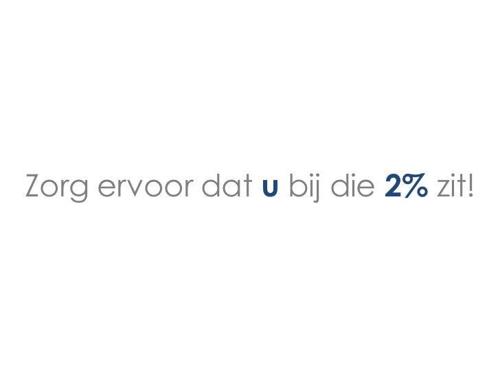 Zorg ervoor dat u bij die 2% zit!