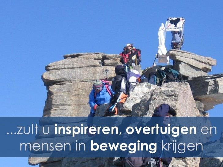 ...zult u inspireren, overtuigen en   mensen in beweging krijgen