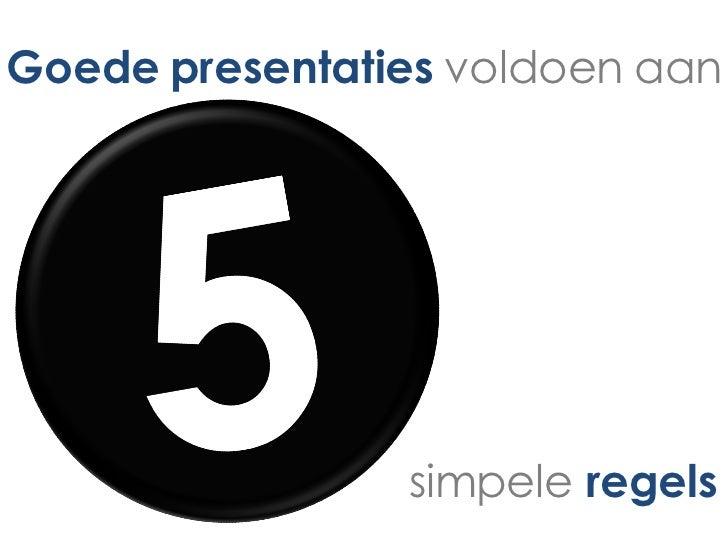Goede presentaties voldoen aan                simpele regels