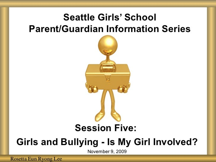 Seattle Girls' School Parent/Guardian Information Series Session Five:  Girls and Bullying - Is My Girl Involved? November...
