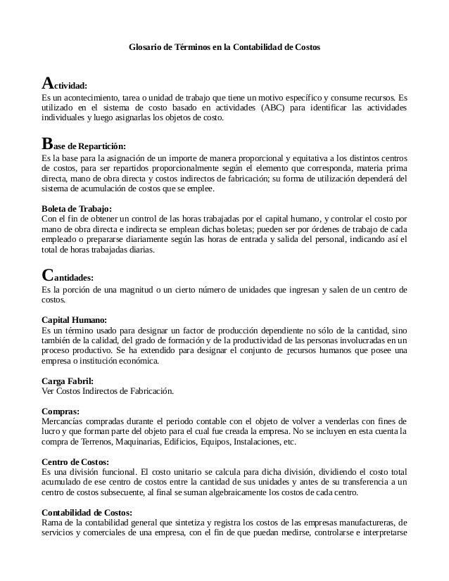 Glosario de Términos en la Contabilidad de Costos Actividad: Es un acontecimiento, tarea o unidad de trabajo que tiene un ...