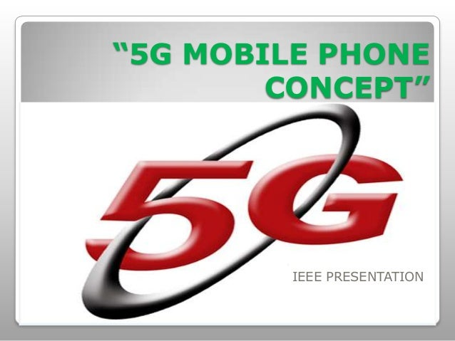 """""""5G MOBILE PHONE        CONCEPT""""         IEEE PRESENTATION"""