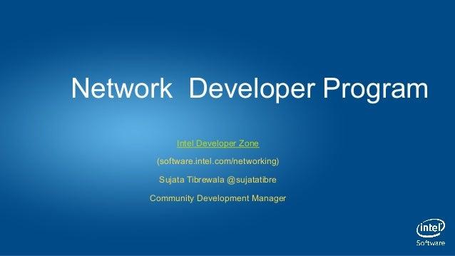 Intel Developer Zone (software.intel.com/networking) Sujata Tibrewala @sujatatibre Community Development Manager Network D...