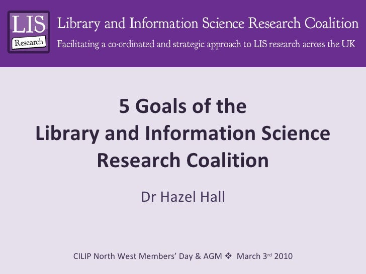 5 Goals of the Library and Information Science Research Coalition Dr Hazel Hall