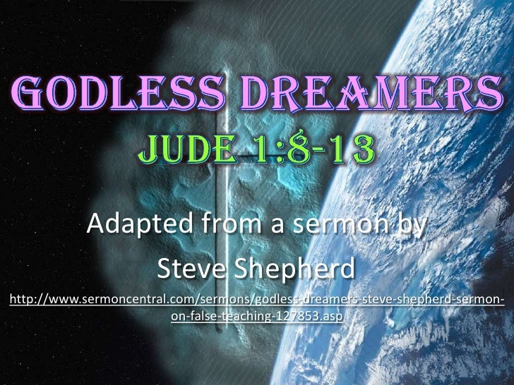 Godless Dreamers Jude 1:8-13<br />Adapted from a sermon by<br />Steve Shepherd<br />http://www.sermoncentral.com/sermons/g...