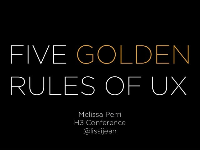 FIVE GOLDEN RULES OF UX Melissa Perri H3 Conference @lissijean