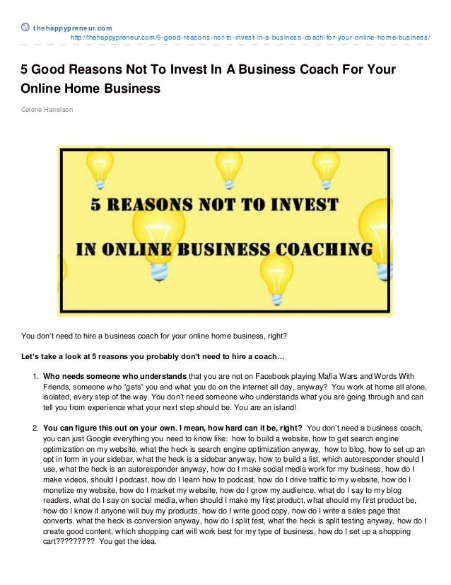 5 Good Reasons Not To Invest In A Business Coach For YourOnline Home BusinessCelene HarrelsonYou don't need to hire a busi...