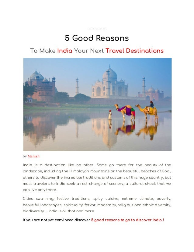 5 Good Reasons  To Make ​India ​Your Next ​Travel Destinations  by ​Manish   India is a destination like no other. Some ...