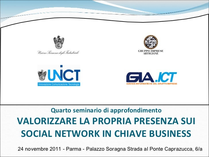 Quarto seminario di approfondimento VALORIZZARE LA PROPRIA PRESENZA SUI SOCIAL NETWORK IN CHIAVE BUSINESS 24 novembre 2011...