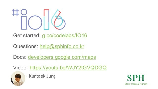 +Kuntaek Jung Get started: g.co/codelabs/IO16 Questions: help@sphinfo.co.kr Docs: developers.google.com/maps Video: https:...