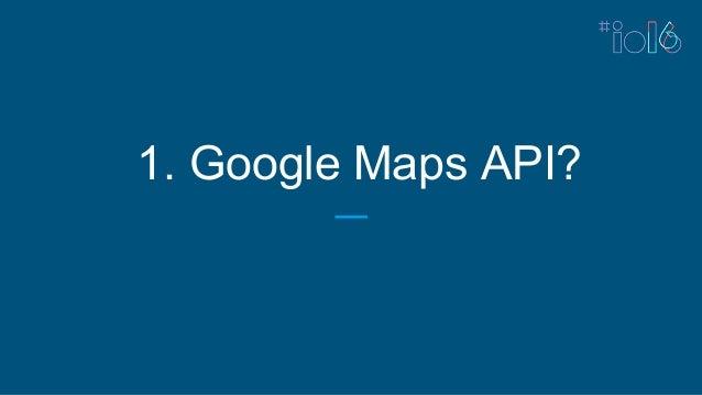 1. Google Maps API?