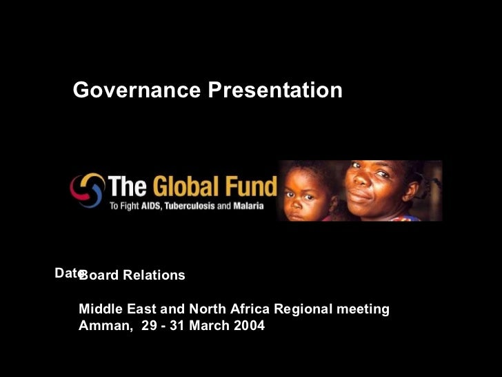 Governance Presentation Board Relations Middle East and North Africa Regional meeting Amman,  29 - 31 March 2004