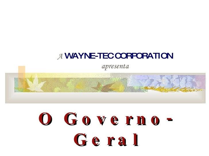 A   WAYNE-TEC CORPORATION apresenta O Governo-Geral