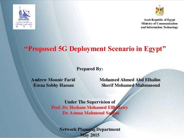 """""""Proposed 5G Deployment Scenario in Egypt"""" Prepared By: Andrew Mounir Farid Mohamed Ahmed Abd Elhalim Esraa Sobhy Hassan S..."""