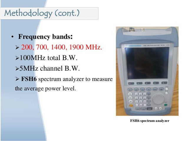 • Frequency bands:  200, 700, 1400, 1900 MHz. 100MHz total B.W. 5MHz channel B.W.  FSH6 spectrum analyzer to measure t...