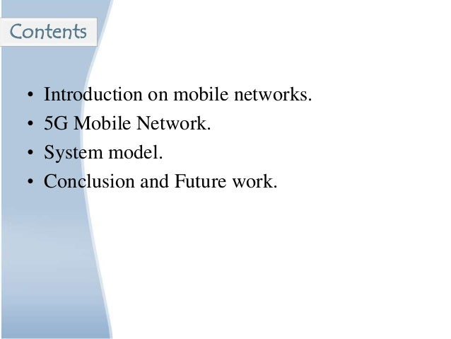 • Introduction on mobile networks. • 5G Mobile Network. • System model. • Conclusion and Future work. Contents