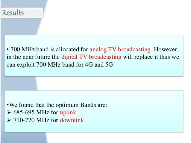 • 700 MHz band is allocated for analog TV broadcasting. However, in the near future the digital TV broadcasting will repla...