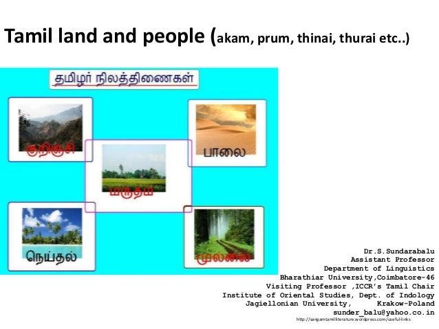 Tamil land and people (akam, prum, thinai, thurai etc..) http://sangamtamilliterature.wordpress.com/useful-links Dr.S.Sund...