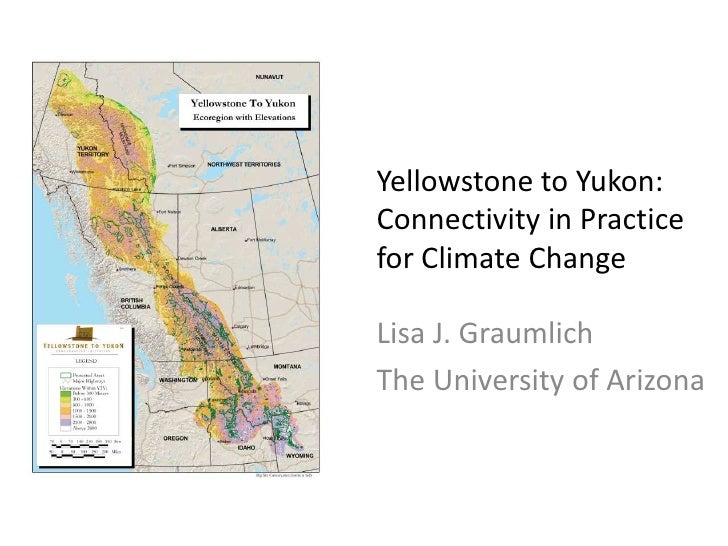 Yellowstone to Yukon:Connectivity in Practice for Climate Change<br />Lisa J. Graumlich<br />The University of Arizona<br />