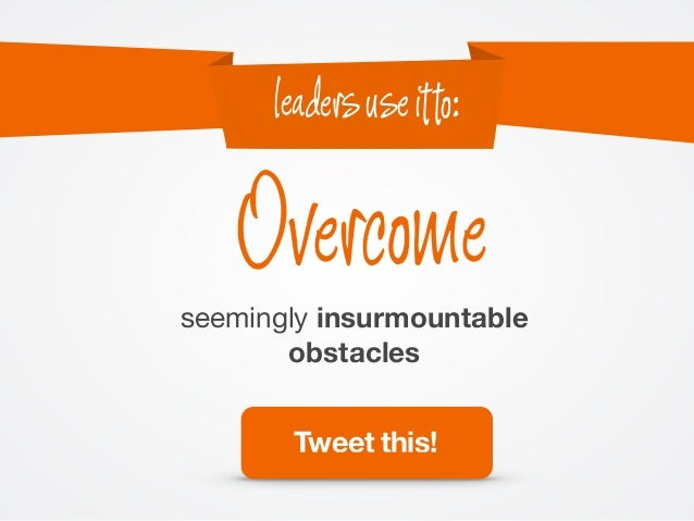 seemingly insurmountable obstacles Overcome leadersuseitto: Tweet this!