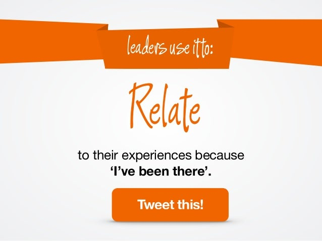 to their experiences because 'I've been there'. Relate leadersuseitto: Tweet this!