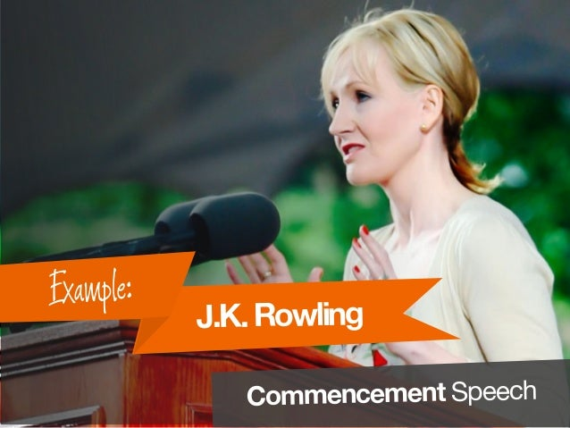 J.K.Rowling Example: Commencement Speech