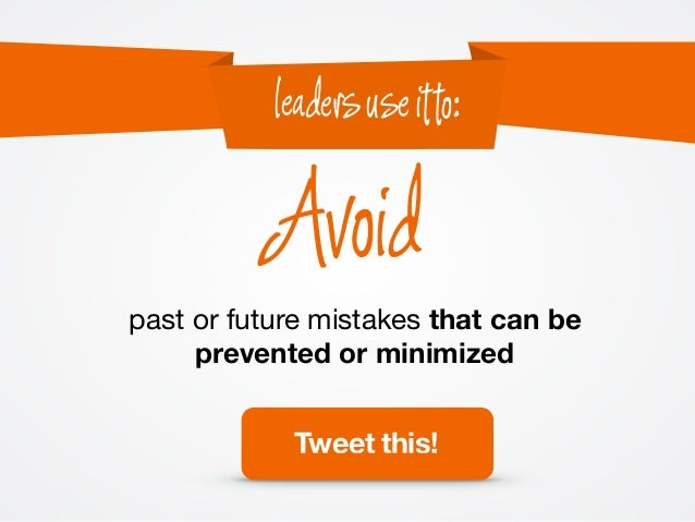 past or future mistakes that can be prevented or minimized Avoid leadersuseitto: Tweet this!