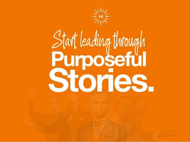 Start leadingthrough Stories. Purposeful