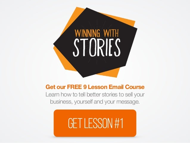 Get our FREE 9 Lesson Email Course Learn how to tell better stories to sell your business, yourself and your message. GETL...