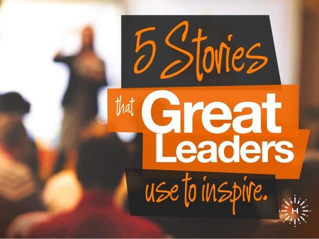 Leaders usetoinspire. 5Stories Greatthat