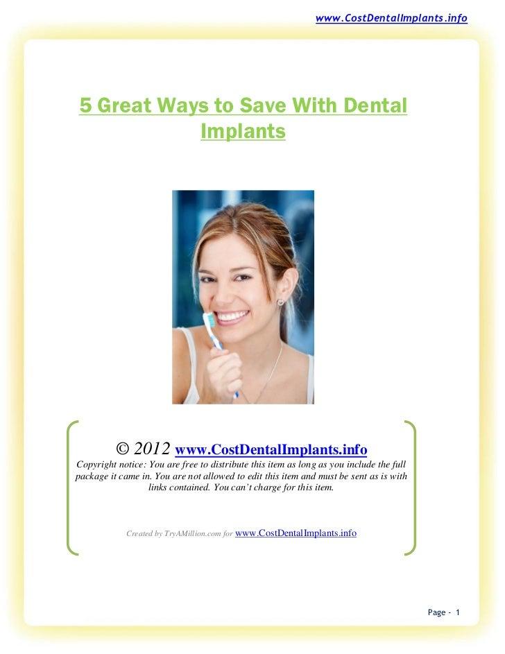 www.CostDentalImplants.info5 Great Ways to Save With Dental           Implants          © 2012 www.CostDentalImplants.info...