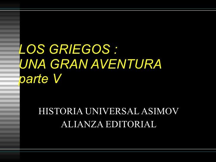 LOS GRIEGOS : UNA GRAN AVENTURA parte V    HISTORIA UNIVERSAL ASIMOV       ALIANZA EDITORIAL