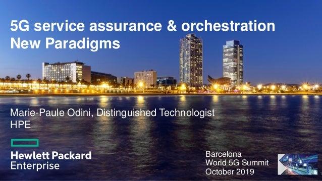 5G service assurance & orchestration New Paradigms Barcelona World 5G Summit October 2019 1 Marie-Paule Odini, Distinguish...