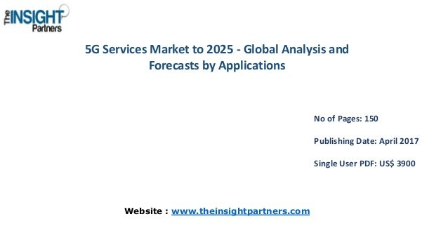 5G Services Market to 2025 - Global Analysis and Forecasts by Applications No of Pages: 150 Publishing Date: April 2017 Si...