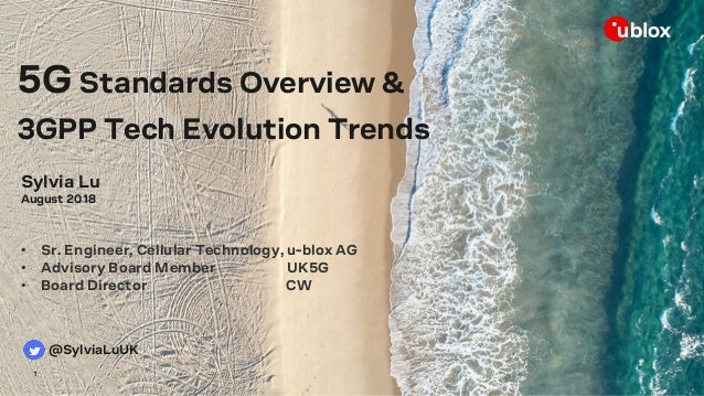 1 5G Standards Overview & 3GPP Tech Evolution Trends Sylvia Lu August 2018 • Sr. Engineer, Cellular Technology, u-blox AG ...