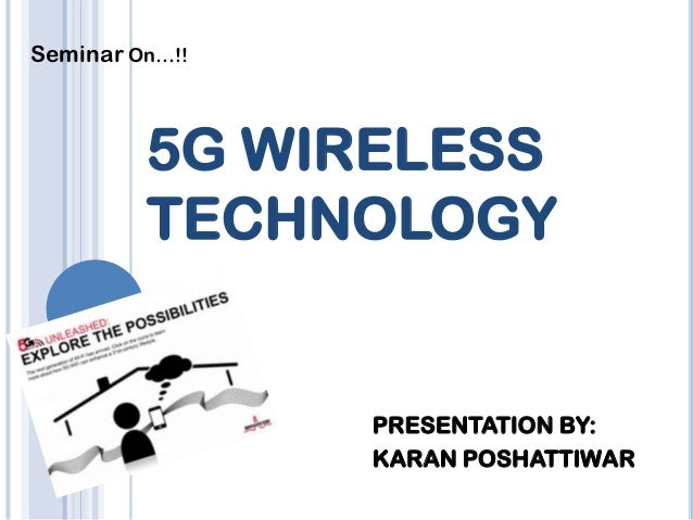 Seminar On…!!         5G WIRELESS         TECHNOLOGY                PRESENTATION BY:                KARAN POSHATTIWAR