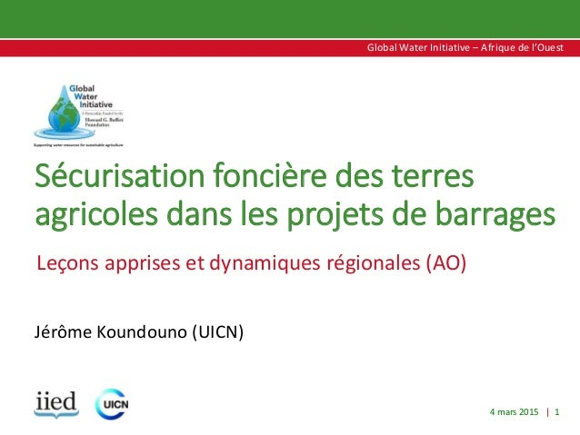 4 mars 2015 | 1 Global Water Initiative – Afrique de l'Ouest Global Water Initiative – Afrique de l'Ouest Sécurisation fon...