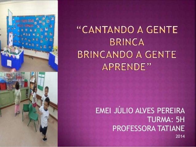 EMEI JÚLIO ALVES PEREIRA TURMA: 5H PROFESSORA TATIANE 2014