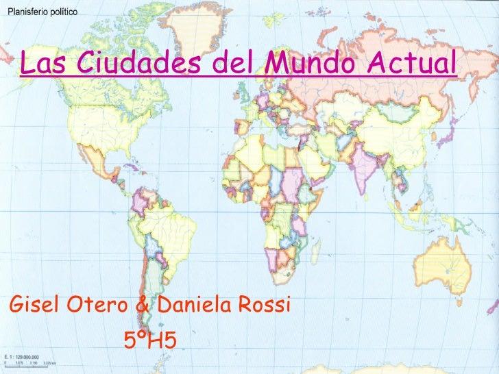 Las Ciudades del Mundo Actual Gisel Otero & Daniela Rossi 5ºH5