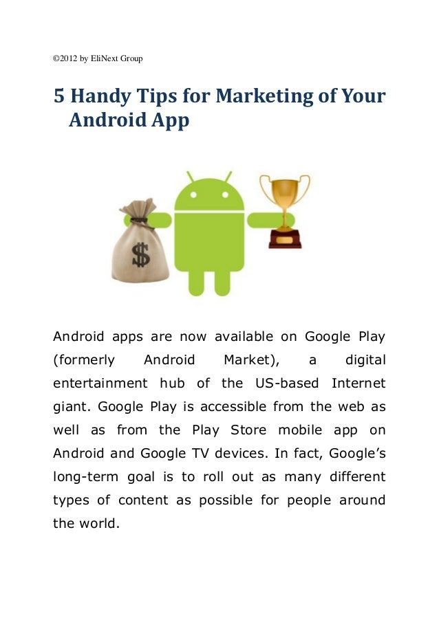 ©2012 by EliNext Group5 Handy Tips for Marketing of Your  Android AppAndroid apps are now available on Google Play(formerl...
