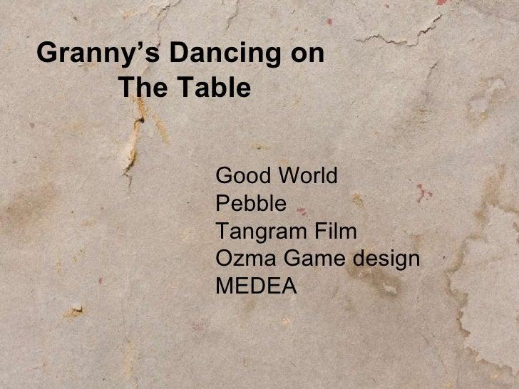 Granny's Dancing on  The Table Good World Pebble Tangram Film Ozma Game design MEDEA