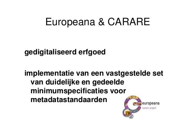 Europeana & CARAREgedigitaliseerd erfgoedimplementatie van een vastgestelde set  van duidelijke en gedeelde  minimumspecif...